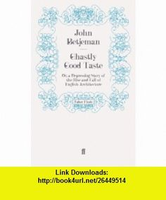 Ghastly Good Taste Or, a Depressing Story of the Rise and Fall of English Architecture (9780571245680) John Betjeman , ISBN-10: 0571245684  , ISBN-13: 978-0571245680 ,  , tutorials , pdf , ebook , torrent , downloads , rapidshare , filesonic , hotfile , megaupload , fileserve