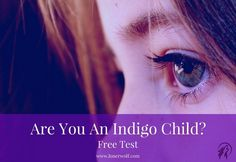 """Are you perceived as """"strange"""", """"antisocial"""" and """"wise beyond your years""""? You may be an Indigo Child. Take our free Indigo Child Test here!"""