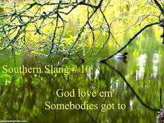 God Love em Somebodies got to