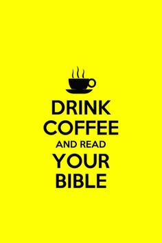 Drink Coffee and Read your Bible - Christian iPhone Wallpaper / Bible Lock Screens - Get the Bible Lock Screens APP - http://biblelockscreen.com/download