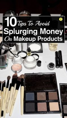 10 Tips To Avoid Splurging Money On Makeup Products