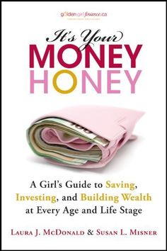 It's Your Money, Honey: A Girl's Guide to Saving, Investing, and Building Wealth at Every Age and Life Stage by Laura J. McDonald, http://www.amazon.com/dp/B006UJUGC2/ref=cm_sw_r_pi_dp_8OlHub1NSSZF6