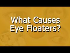 Eye Floaters No More - Get Rid of Eye Floaters Easily, Naturally and Forever What Causes Eye Floaters, Eyes Problems, How To Get Rid, Something To Do, Youtube, Youtubers, Youtube Movies
