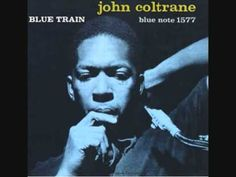 John Coltrane - Blue Train. started listening to Coltrane while reading Jack Kerouac, imagine it was exactly the sort of soundtrack to his adventures.