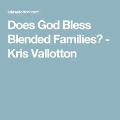 Does God Bless Blended Families? - Kris Vallotton