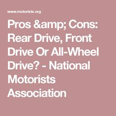 Pros & Cons: Rear Drive, Front Drive Or All-Wheel Drive? - National Motorists Association