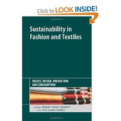Sustainability in Fashion and Textiles: Values, Design, Production and Consumption: Ana Laura Torres, Miguel Angel Gardetti: 9781906093785: Amazon.com: Books