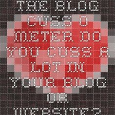 The Blog Cuss-O-Meter - Do you cuss a lot in your blog or website?