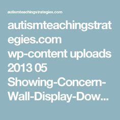 autismteachingstrategies.com wp-content uploads 2013 05 Showing-Concern-Wall-Display-Download.pdf