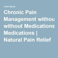 Chronic Pain Management without Medications | Natural Pain Relief