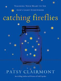 Catching Fireflies, Teaching Your Heart to See God's Light Everywhere by Patsy Clairmont.
