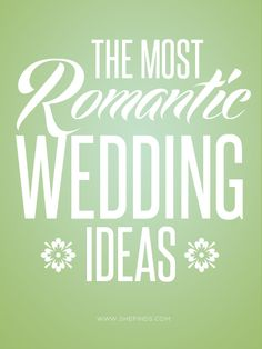The Most Romantic Wedding Ideas