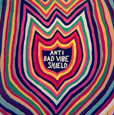 Anti Bad Vibe Shield :-))