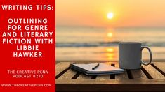 Writing Tips: Outlining For Genre And Literary Fiction With Libbie Hawker