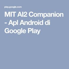 MIT AI2 Companion - Apl Android di Google Play Google Play, Android, Apps, Learning, Studying, App, Teaching, Appliques, Onderwijs