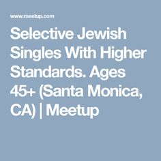 Selective Jewish Singles With Higher Standards. Ages 45+ (Santa Monica, CA)   | Meetup