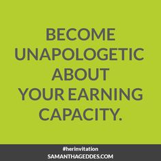 Become unapologetic about your earning capacity. #HerInvitation