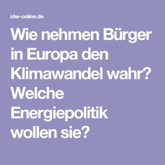 Wie nehmen Bürger in Europa den Klimawandel wahr?  Welche Energiepolitik wollen sie?