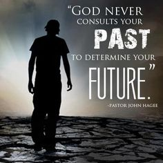 God never consults your past to determine your future ~ John Hagee