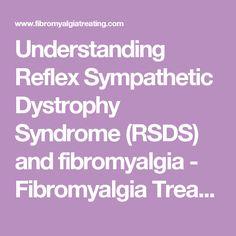 Understanding Reflex Sympathetic Dystrophy Syndrome (RSDS) and fibromyalgia - Fibromyalgia Treating