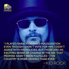 Kid Rock explains in only 7 words what most Americans who voted for Obama feel. Kid Rock Quotes, God Bless America, Barack Obama, We The People, Smart People, Great Quotes, In This World, How To Become, At Least