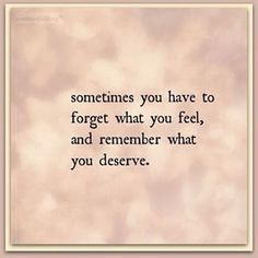 Don't lose sight of what you deserve trying to make somebody else happy. I did and I'll never make that mistake again.