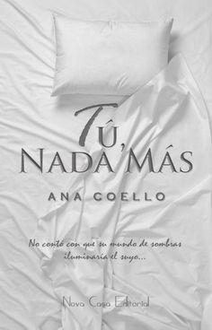 Lee Tú, nada más. de la historia Tú, nada más © por Themma (ANA COELLO) con 1,160,302 lecturas. ana, coello, ficción. B...