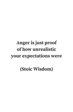 'STOIC WISDOM - Anger is just proof of how unrealistic your expectations were' Poster by IdeasForArtists Empathy Quotes, Wisdom Quotes, True Quotes, Book Quotes, Great Quotes, Words Quotes, Quotes To Live By, Motivational Quotes, Inspirational Quotes
