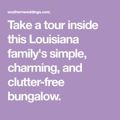 Take a tour inside this Louisiana family's simple, charming, and clutter-free bungalow.