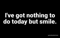 I�ve got nothing to do today Clear Your Mind, Word Porn, Motivation Quotes, Me Quotes, Amanda, Motivational, Mindfulness, Sayings, Words