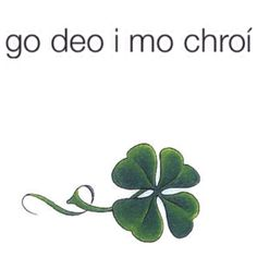 another tattoo idea in honor of my grandma.. it says forever in my heart in Irish Gaelic and then I'll have that four leaf clover underneath. I would most likely get it on my right rib