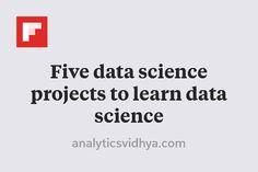 Five data science projects to learn data science http://flip.it/7zPZP