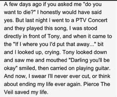 This is why I absolutely love this man... He cares so much about the fans that it's unreal. He was in our place at some point and time in his life and he knows what we are going through. He understands its hard and that is why he is always there for each and everyone of us. Yes, maybe not physically.. But lyrically. And it is not only him.. The whole band is.