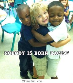 <3 so true...parents raise their children racist, they're not born racist.