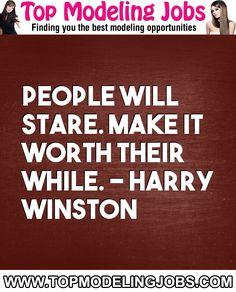 People Will Stare. Make It Worth Their While. - Harry Winston... URL: http://www.topmodelingjobs.com/ Tags: #modeling #needajob #needmoney #fashion