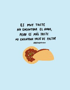 #Amor #Tacos #Frases #Arrobanat Mexican Quotes, Mexican Memes, Mexican Food Recipes, Taco Clipart, Taco Love, Taco Humor, Love Quotes, Funny Quotes, Cool Tumblr