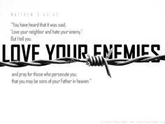 """Inspirational illustration of Matthew -- [Jesus said,] """"You have heard that it was said, 'Love your neighbor and hate your enemy.' But I tell you: Love your enemies and pray for those who persecute you, that you may be sons of your Father in heav Love You Friend, Say Love You, Told You So, Love Your Enemies, Love Your Neighbour, Bible Teachings, Verse Of The Day, Jesus Quotes, Biblical Quotes"""