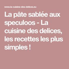 La pâte sablée aux speculoos - La cuisine des delices, les recettes les plus simples !
