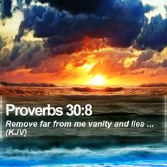 Proverbs 30:8 Remove far from me vanity and lies ... (KJV)  #Evangelism #Mediator #Amen #InstaPray #PhotoOfTheDay http://www.bible-sms.com/