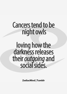 Cancers tend to be night owls loving how the darkness releases their outgoing and social sides Cancer Zodiac Facts, Cancer Horoscope, Cancer Quotes, Gemini And Cancer, Cancer Astrology, Zodiac Mind, My Zodiac Sign, Zodiac Quotes, Aries
