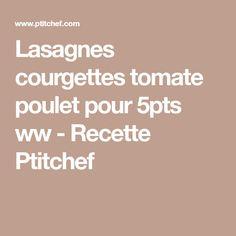 Lasagnes courgettes tomate poulet pour 5pts ww - Recette Ptitchef