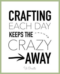 """Crafting each day, keeps the crazy away."" #craftquotes #craftingquotes #relatable"