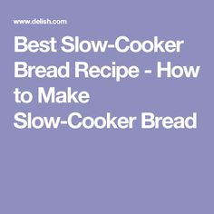 Best Slow-Cooker Bread Recipe - How to Make Slow-Cooker Bread