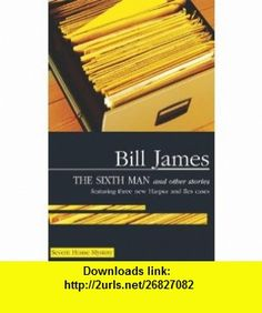 The Sixth Man and Other Stories (Severn House British Mysteries (Paperback)) (9780727891815) Bill James , ISBN-10: 0727891812  , ISBN-13: 978-0727891815 ,  , tutorials , pdf , ebook , torrent , downloads , rapidshare , filesonic , hotfile , megaupload , fileserve