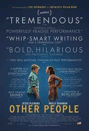 Other People (2016) NR 6.7  A struggling comedy writer, fresh off a breakup and in the midst of the worst year of his life, returns to Sacramento to care for his dying mother.