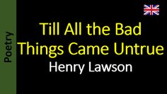 Poesia - Sanderlei Silveira: Henry Lawson - Till All the Bad Things Came Untrue...