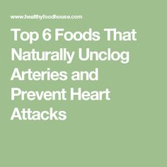 Top 6 Foods That Naturally Unclog Arteries and Prevent Heart Attacks