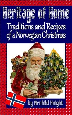 Heritage of Home: Traditions and Recipes of a Norwegian Christmas by Arnhild Knight, http://www.amazon.com/dp/B00AOW1U76/ref=cm_sw_r_pi_dp_u0Iwrb01N0A6J