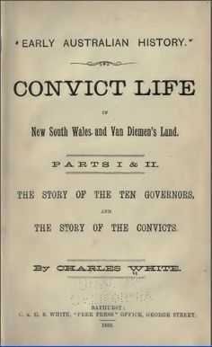 FREE book about #Australia #history from Project Gutenberg - Early Australian History, by Charles White. EARLY AUSTRALIAN HISTORY. CONVICT LIFE In New South Wales and Van Diemen's Land. PARTS I & II - THE STORY OF THE TEN GOVERNORS, AND THE STORY OF THE CONVICTS.