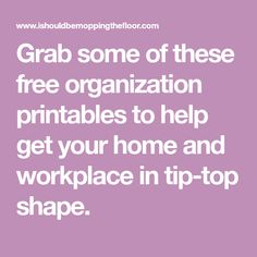 Grab some of these free organization printables to help get your home and workplace in tip-top shape.